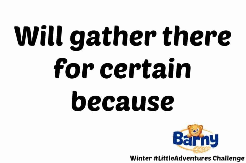 Barny Winter #LittleAdventures Challenge - Will gather there for certain because