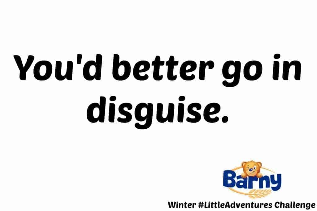 Barny Winter #LittleAdventures Challenge - You'd better go in disguise.