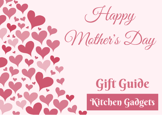 Mother's Day Gift Guide - Kitchen Gadgets
