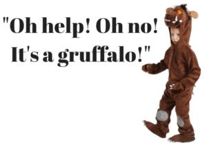 Oh help! Oh no! It's a gruffalo!