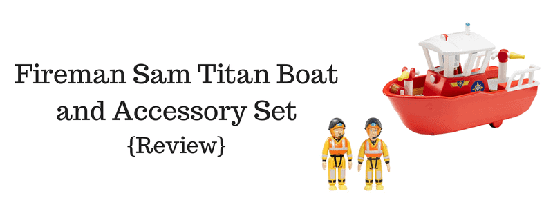 Fireman Sam Titan Boat and Accessory Set {Review}