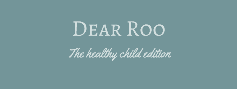 Dear Roo – The healthy child edition