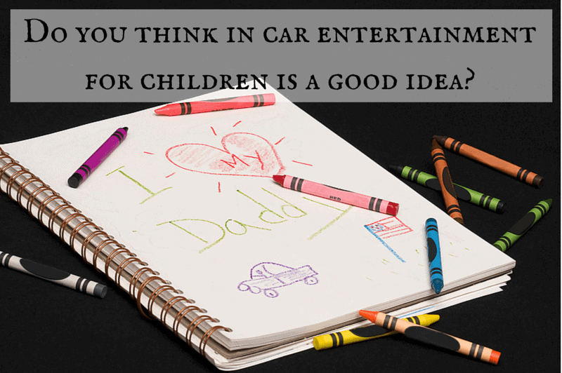 Is In Car Entertainment For Children A Good Idea?