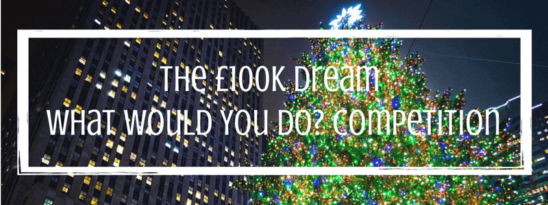 The £100K Dream – What Would You Do? Competition