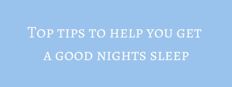 Top tips to help you get a good nights sleep