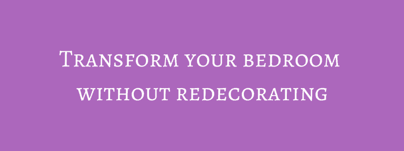 Transform your bedroom without redecorating
