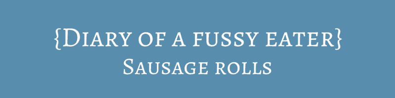 Diary of a fussy eater – Sausage rolls