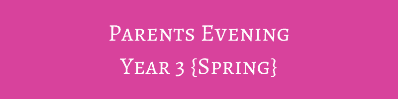 Parents Evening – Year 3 {Spring}