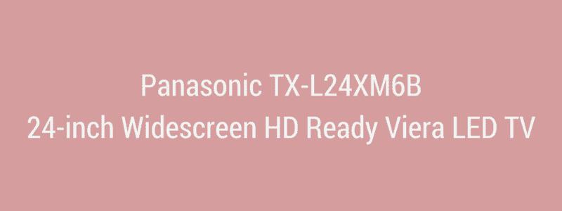 Panasonic TX-L24XM6B 24-inch Widescreen HD Ready Viera LED TV