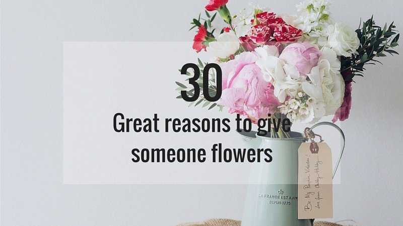 30 great reasons to give someone flowers