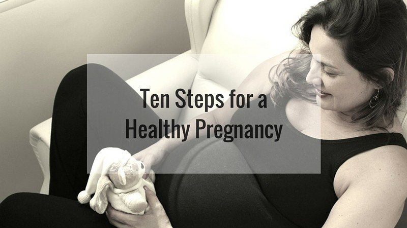 Ten Steps for a Healthy Pregnancy