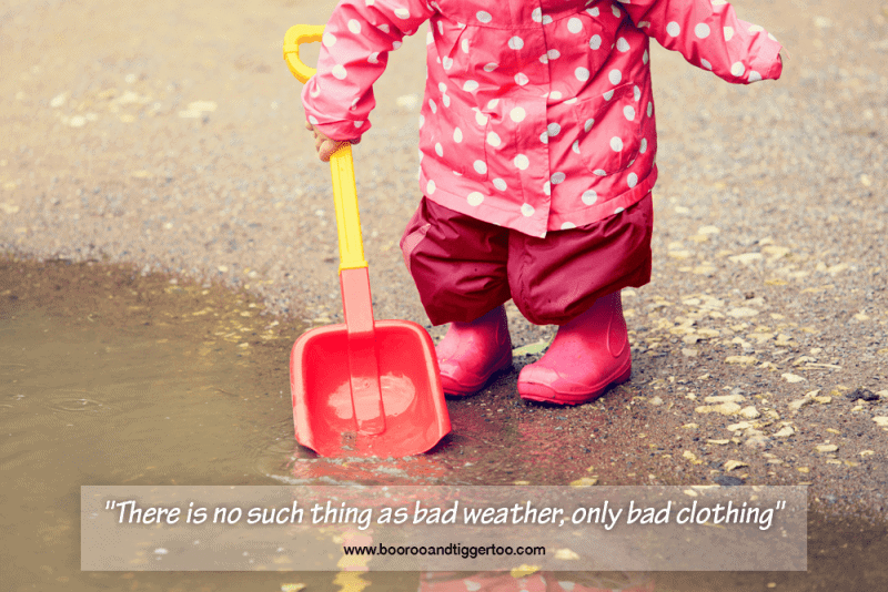 There is no such thing as bad weather, only bad clothing - www.boorooandtiggertoo.com