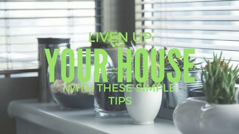 Liven up your house with these simple tips