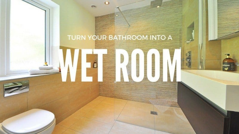 Turn Your Bathroom into a Wet Room