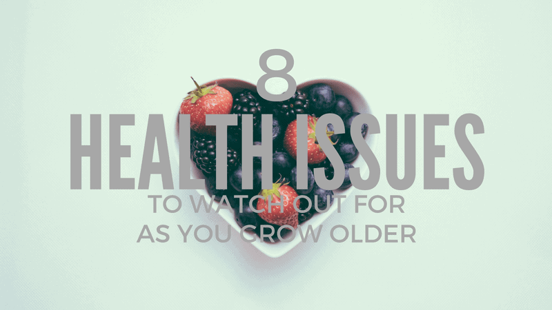 8 Health Issues to Watch out for as you Grow Older
