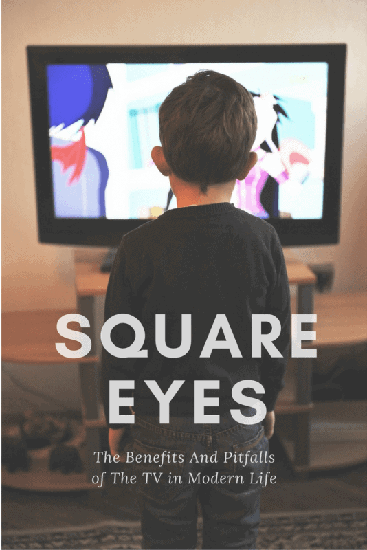 square-eyes-the-benefits-and-pitfalls-of-the-tv-in-modern-life