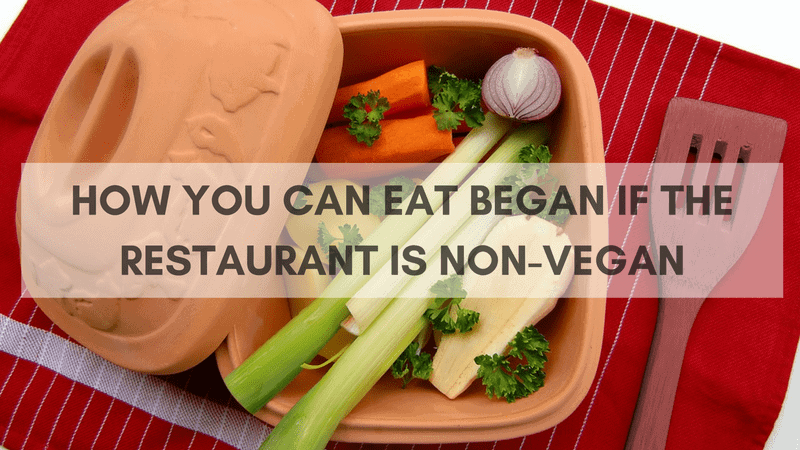 How you can eat vegan if the restaurant is non-vegan?