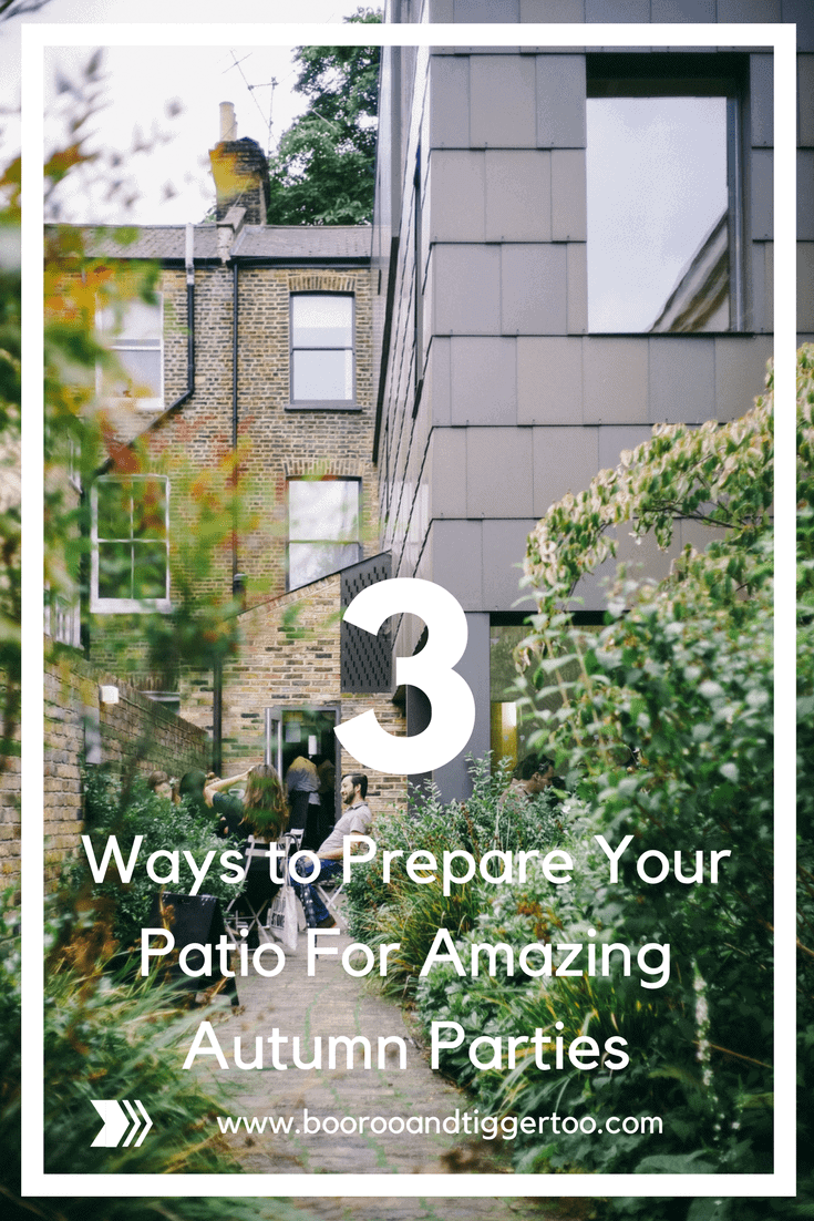 3 Ways to Prepare Your Patio For Amazing Autumn Parties