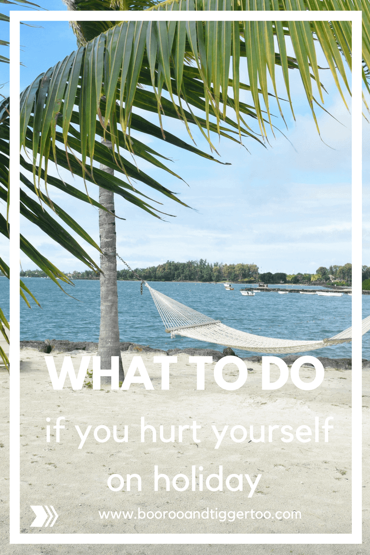 what to do if you hurt yourself on holiday