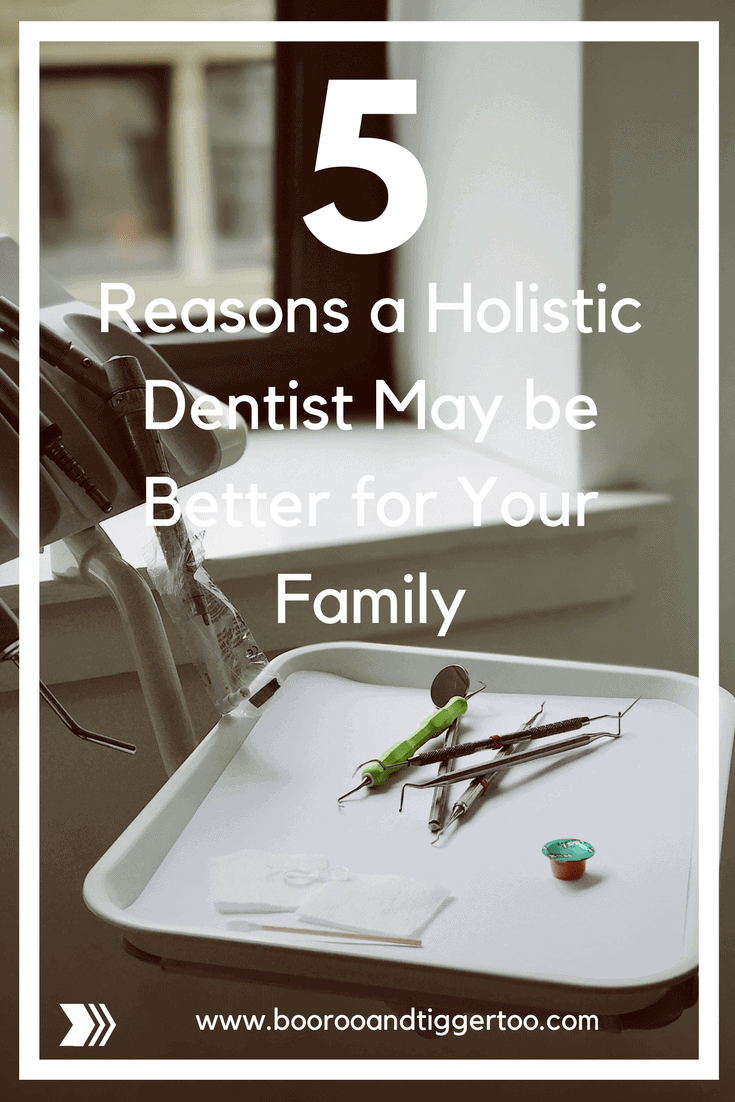 5 Reasons a Holistic Dentist May be Better for Your Family