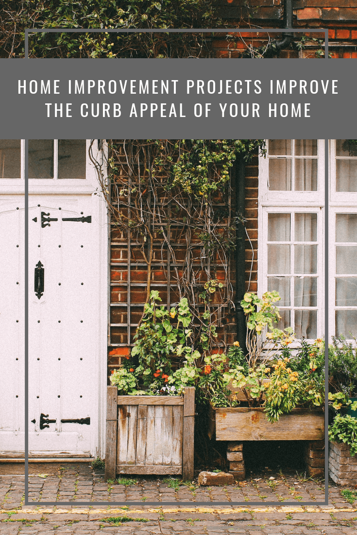 Home improvement projects improve the curb appeal of your home