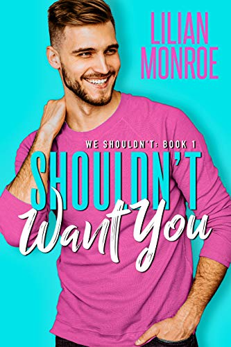 Shouldn't Want You by Lilian Monroe