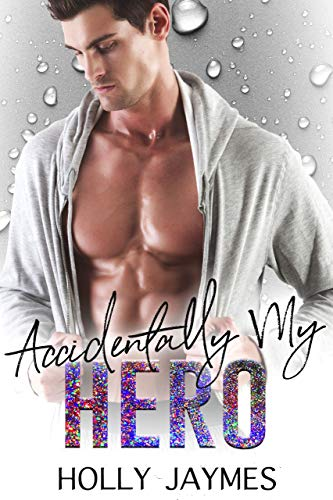 Accidentally Her Hero Her Accidental Hero