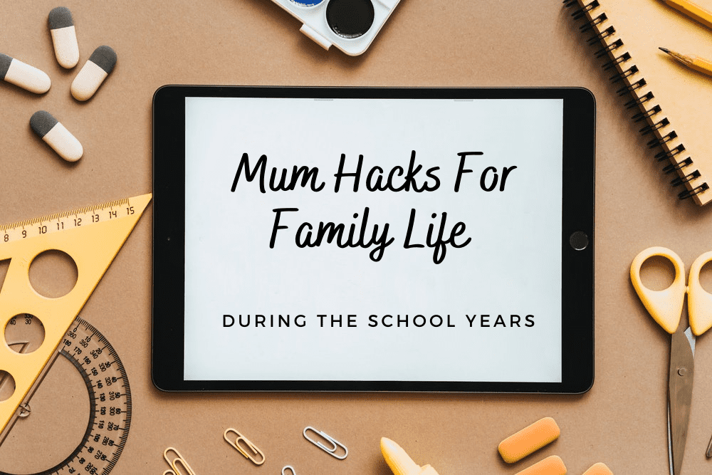 Mum Hacks For Family Life During The School Years